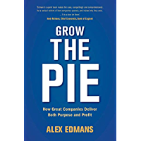 Grow the Pie: How Great Companies Deliver Both Purpose and Profit (English Edition)