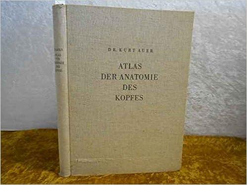 Atlas der Anatomie des Kopfes. Mit einem Anhang über Brust- und ...
