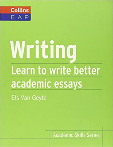 writing learn to write better academic essays collins english  writing learn to write better academic essays collins english for academic purposes els van geyte  amazoncom books