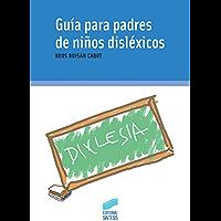 Guía para padres de niños disléxicos (Niños, Adolescentes, Padres)
