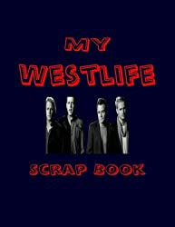 My Westlife Scrap Book: Blank Pages for You to Fill (My Fan Book)