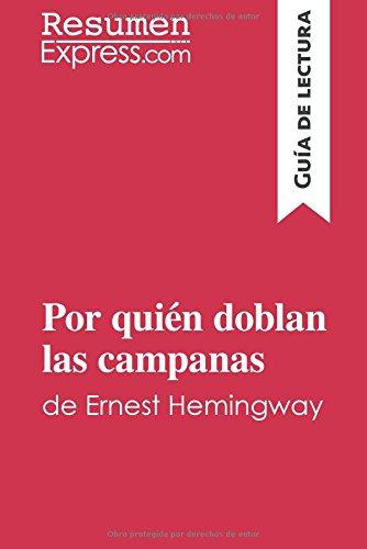 Por quien doblan las campanas de Ernest Hemingway (Guia de lectura): Resumen Y Analisis Completo (Spanish Edition) [Resumenexpress.Com] (Tapa Blanda)