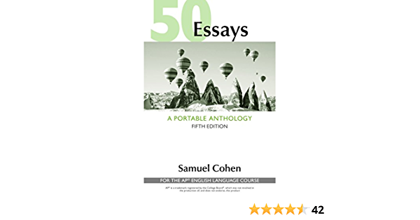 50 Essays A Portable Anthology High School Edition For The Ap English Language Course Cohen Samuel 9781319055103 Amazon Com Books