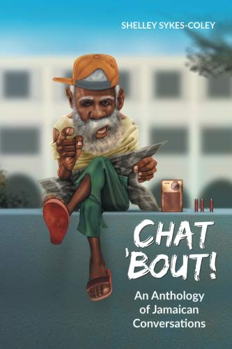 Chat 'Bout!: An Anthology of Jamaican Conversations