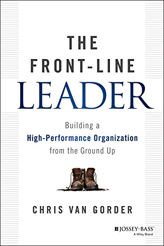 (The Front-Line Leader: Building a High-Performance Organization from the Ground Up)