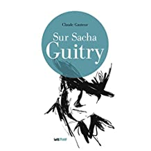 Sur Sacha Guitry (French Edition)