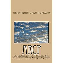 ARCP: Uma arquitetura para a utilização de computação nas nuvens nos ambientes de computação pervasiva (Portuguese Edition)