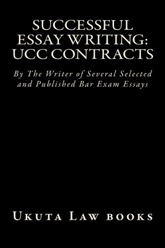 Successful Essay Writing: UCC Contracts: By The Writer of Several Selected and Published Bar Exam Essays by Law books Ukuta Law books Chelsea (2015-06-08) Paperback