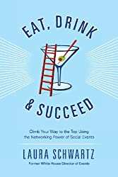 Eat, Drink and Succeed: Climb Your Way to the Top Using the Networking Power of Social Events