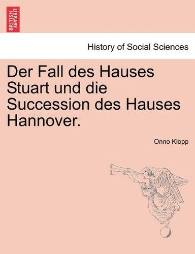 Download Der Fall des Hauses Stuart und die Succession des Hauses Hannover. Crfter Band (German Edition) pdf
