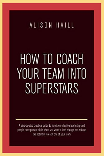 Read Online How to Coach Your Team into Superstars PDF