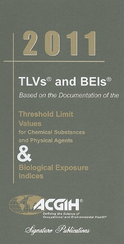 2011 TLVs and BEIs (Tlvs & Beis: Threshold Limit Values for Chemical Substances)
