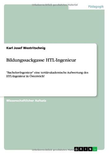 Bildungssackgasse HTL-Ingenieur: Bachelor-Ingenieur eine tertiär-akademische Aufwertung des HTL-Ingenieur in Österreich!