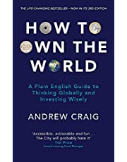 How to Own the World: A Plain English Guide to Thinking Globally and Investing Wisely: The new edition of the life-changing personal finance bestseller