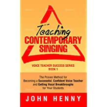 Teaching Contemporary Singing: The Proven Method for Becoming a Successful, Confident Voice Teacher and Getting Vocal Breakthroughs for Your Students (Voice Teacher Success Book 1) (English Edition)