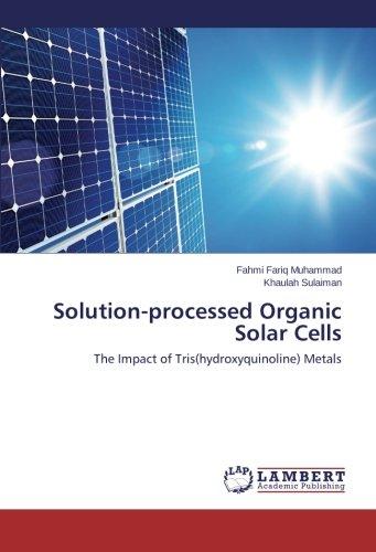 Solution-processed Organic Solar Cells: The Impact of Tris(hydroxyquinoline) Metals pdf