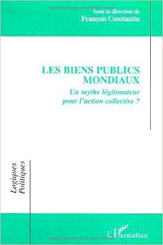 Télécharger en ligne Les biens publics mondiaux. Un mythe légitimateur pour l'action collective ? pdf, epub ebook