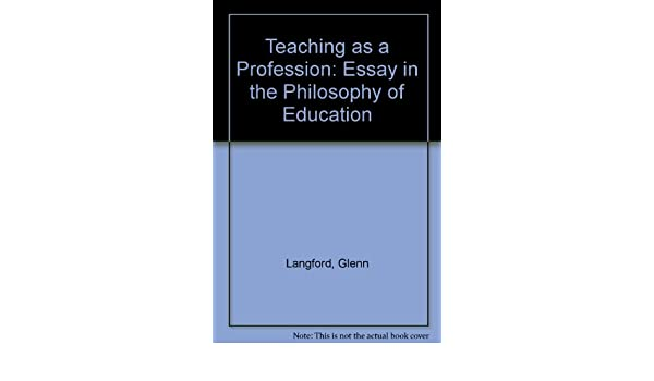 teaching as a profession essay in the philosophy of education  teaching as a profession essay in the philosophy of education glenn langford 9780719007170 com books