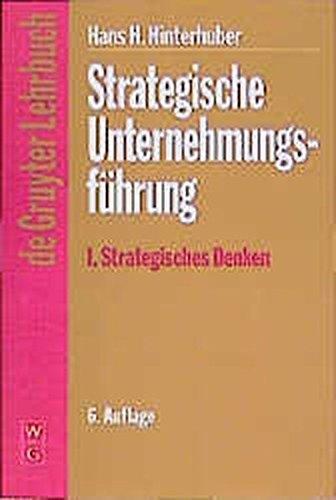 Strategische Unternehmungsführung, 2 Bde., Bd.1, Strategisches Denken (De Gruyter Lehrbuch)
