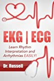 EKG | ECG (Learn Rhythm Interpretation and Arrhythmias EASILY!): BONUS - Causes, Symptoms, Nursing Interventions and Medical Treatments!