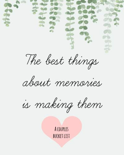 The Best things about memories is making them: Bucket list journals for couples,Gifts,Newlyweds,Books,Notebook,Planner,Ideas,Travel,Experiences,8x10,Paper anniversary