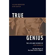 True Genius: The Life and Science of John Bardeen
