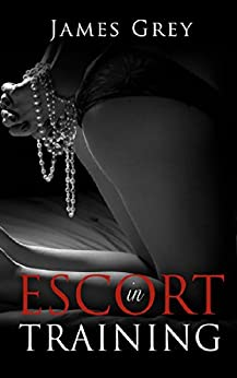 Escort in Training (Emma Book 1) by [Grey, James]