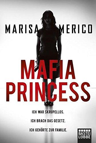 Mafia Princess: Ich war skrupellos. Ich brach das Gesetz. Ich gehörte zur Familie.