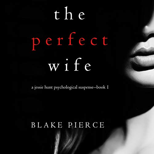 The Perfect Wife: A Jessie Hunt Psychological Suspense Thriller 1