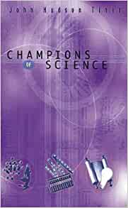 Amazon Com Champions Of Science Champions Of Discovery 9780890512807 John Hudson Tiner Books
