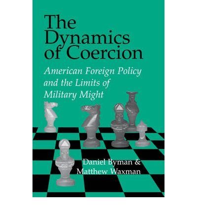 Download [(The Dynamics of Coercion: American Foreign Policy and the Limits of Military Might )] [Author: Daniel L. Byman] [Apr-2002] ebook