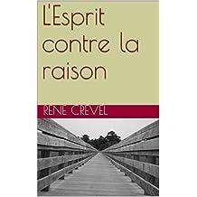 L'Esprit contre la raison (French Edition)