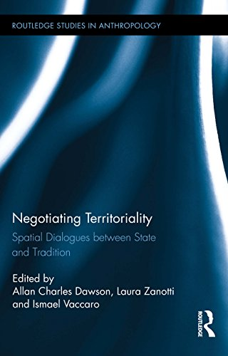 Negotiating Territoriality: Spatial Dialogues Between State and Tradition (Routledge Studies in Anthropology Book 17)