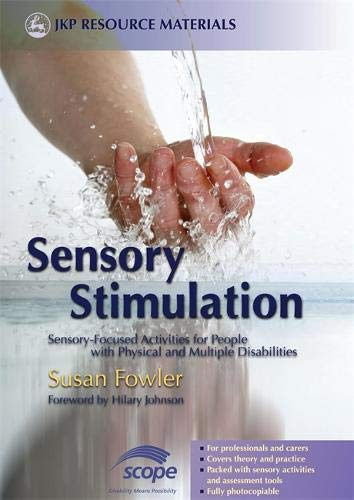 Sensory Stimulation: Sensory-Focused Activities for People with Physical and Multiple Disabilities