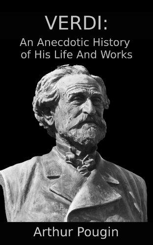verdi-an-anecdotic-history-of-his-life-and-works
