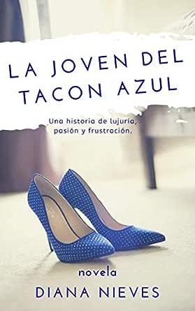 LA JOVEN DEL TACON AZUL: Una historia de lujuria, pasión y frustración eBook: Nieves, Diana: Amazon.es: Tienda Kindle