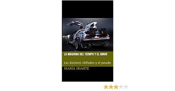La máquina del tiempo y el amor: Los doctores chiflados y el pasado eBook: Iriarte, María: Amazon.es: Tienda Kindle
