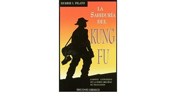 La Sabiduria del Kun Fu (Spanish Edition): Herbie I. Pilato: 9788477206866: Amazon.com: Books