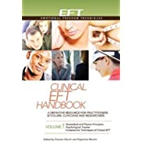 The Clinical EFT Handbook: A Definitive Resource for Practitioners, Scholars, Clinicians, and Researchers: 1