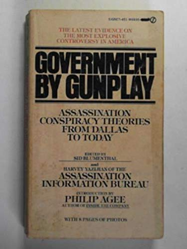 Government by gunplay: assassination conspiracy theories from Dallas to today, YAZIJIAN, Harvey & BLUMENTHAL, Sid