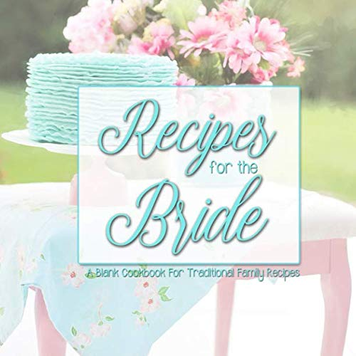 - Recipes For The Bride: A Blank Cookbook For Traditional Family Recipes