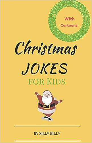 Silly Christmas Jokes.Amazon Com Christmas Jokes For Kids 9781973367994 Silly