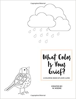 Amazon What Color Is Your Grief A Simple Coloring Book To Express Love And Sorrow 9781534990098 Monica Moore Books