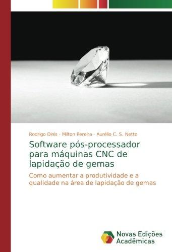 Software pós-processador para máquinas CNC de lapidação de gemas: Como aumentar a produtividade e a qualidade na área de lapidação de gemas (Portuguese Edition) pdf