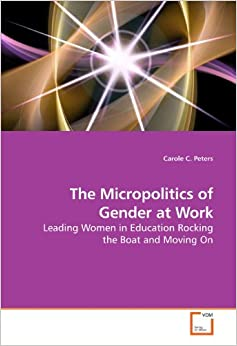 The Micropolitics of Gender at Work: Leading Women in Education Rocking the Boat and Moving On