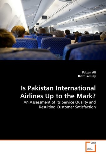 Is Pakistan International Airlines Up to the Mark?: An Assessment of its Service Quality and Resulting Customer Satisfaction