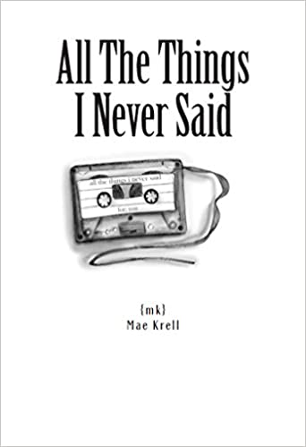 All the things i never said kindle edition by mae krell tiffany all the things i never said kindle edition by mae krell tiffany tremaine literature fiction kindle ebooks amazon fandeluxe PDF