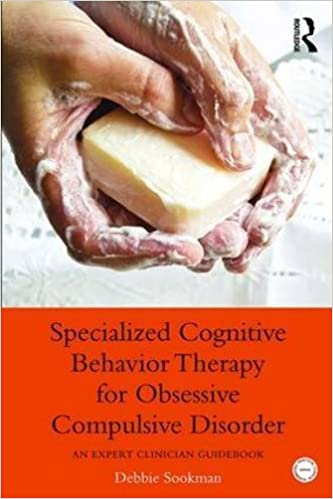 Specialized Cognitive Behavior Therapy for Obsessive Compulsive Disorder: An Expert Clinician Guidebook (Practical Clinical Guidebooks) by Debbie Sookman (2015-10-08)