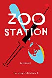 Zoo Station: The Story of Christiane F. (True Stories (Zest Books))