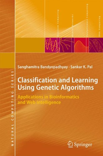 Classification and Learning Using Genetic Algorithms: Applications in Bioinformatics and Web Intelligence (Natural Computing Series) by Sanghamitra Bandyopadhyay Sankar K Pal